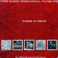 1959. Chris Barber's Jazz Band with Ottilie Patterson, Chris Barber's International vol.1. Barber in Berlin