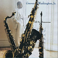 1994. Grover Washington, Jr., All My Tomorrows, Columbia