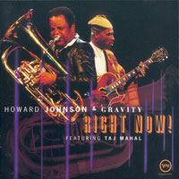 1996. Howard Johnson & Gravity, feat. Taj Mahal, Right-Now!