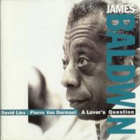 1986-87. James Baldwin, David Linx, Pierre Van Dormael, A Lover's Question, Les Disques du Crépuscule