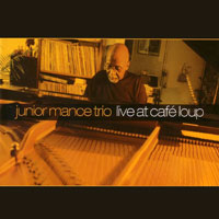 2007. Junior Mance Trio, Live at Café Loup, JunGlo