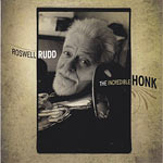 2011. Roswell Rudd, The Incredible Honk