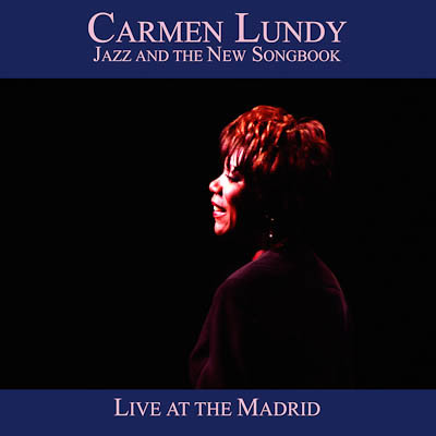 2005. Carmen Lundy, Jazz and the New Songbook: Live at the Madrid