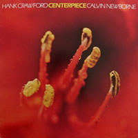 1978. Hank Crawford-Calvin Newborne, Centerpiece