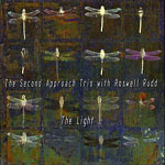 2007. The Second Approach Trio With Roswell Rudd: The Light