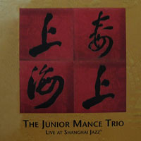2001. The Junior Mance Trio, Live at Shanghai Jazz