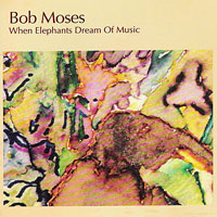 1982. Bob Moses, When Elephants Dream of Music