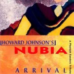 1994. Howard Johnson's Nubia: Arrival-A Pharoah Sanders Tribute