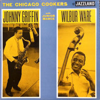 1957. Junior Mance/Johnny Griffin/Wilbur Ware, The Chicago Cookers, Jazzland