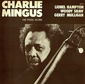 Charles Mingus, His Final Work, enregistré à New York le 6 novembre 1977, avec Lionel Hampton, Ricky Ford, Gerry Mulligan, Woody Shaw, Gatemouth 7016