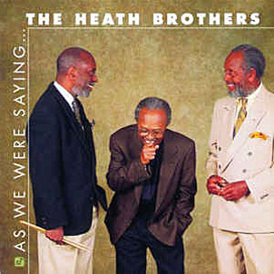 1997. The Heath Brothers, As We Were Saying…, Concord